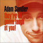 Adam Sandler They're All Gonna Laugh At You